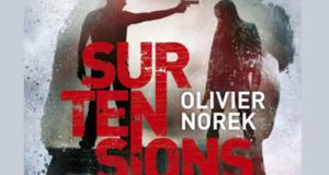 Des romans Surtensions d'Olivier Norek