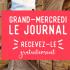 Recevez gratuitement chez vous votre Journal Grand Mercredi