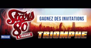 Invitations pour le concert Stars 80 & Friends Triomphe
