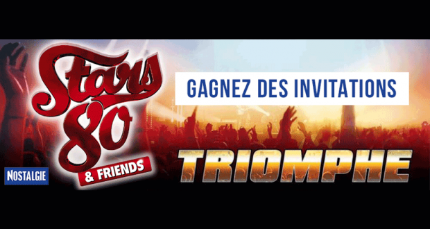 Invitations pour le concert Stars 80 & Friends Triomphe